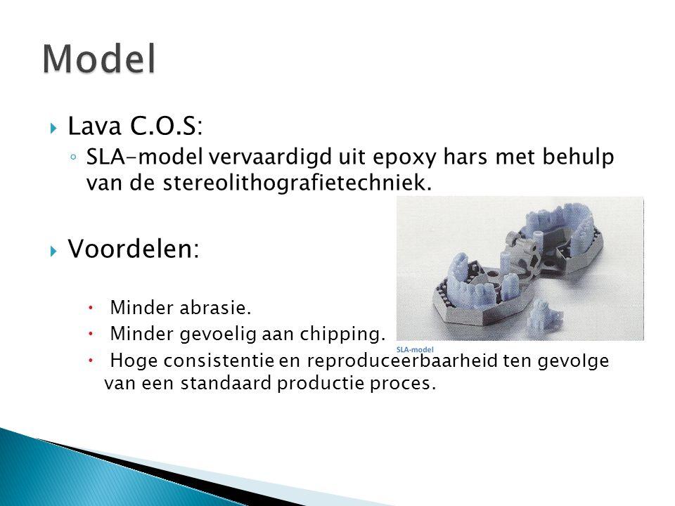  Lava C.O.S: ◦ SLA-model vervaardigd uit epoxy hars met behulp van de stereolithografietechniek.  Voordelen:  Minder abrasie.  Minder gevoelig aan