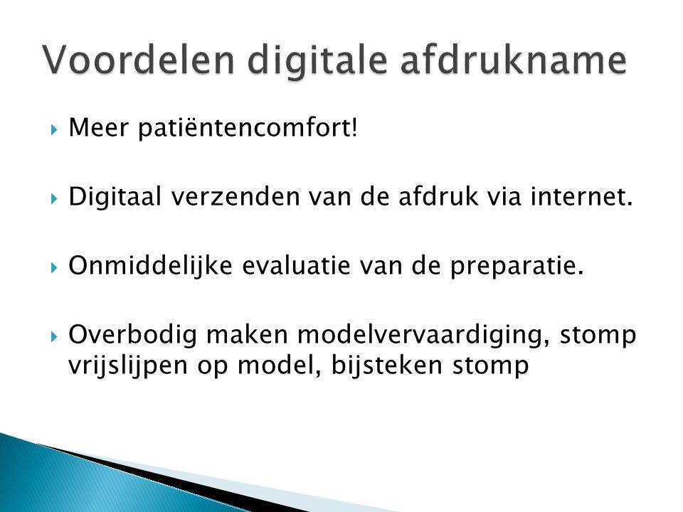  Meer patiëntencomfort!  Digitaal verzenden van de afdruk via internet.  Onmiddelijke evaluatie van de preparatie.  Overbodig maken modelvervaardi
