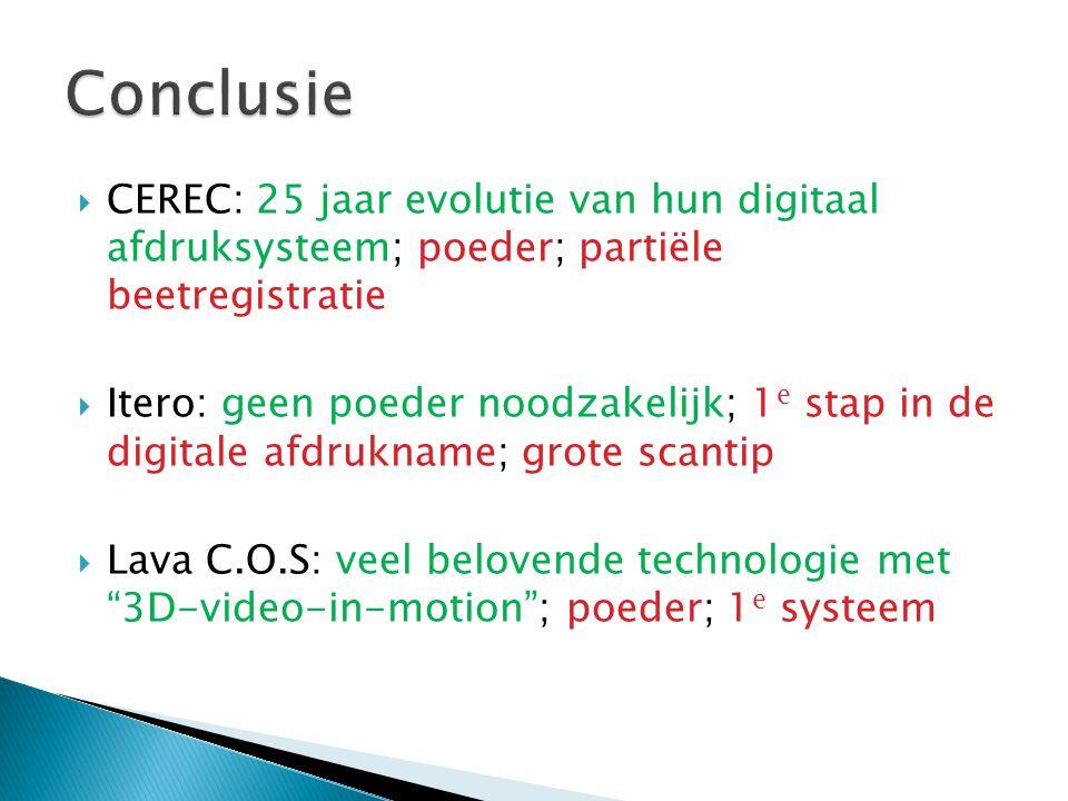  CEREC: 25 jaar evolutie van hun digitaal afdruksysteem; poeder; partiële beetregistratie  Itero: geen poeder noodzakelijk; 1 e stap in de digitale