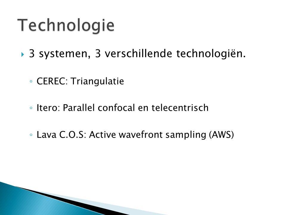  3 systemen, 3 verschillende technologiën. ◦ CEREC: Triangulatie ◦ Itero: Parallel confocal en telecentrisch ◦ Lava C.O.S: Active wavefront sampling