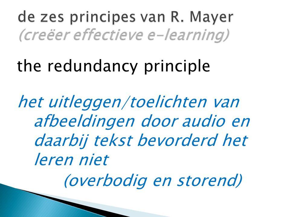 the redundancy principle het uitleggen/toelichten van afbeeldingen door audio en daarbij tekst bevorderd het leren niet (overbodig en storend)