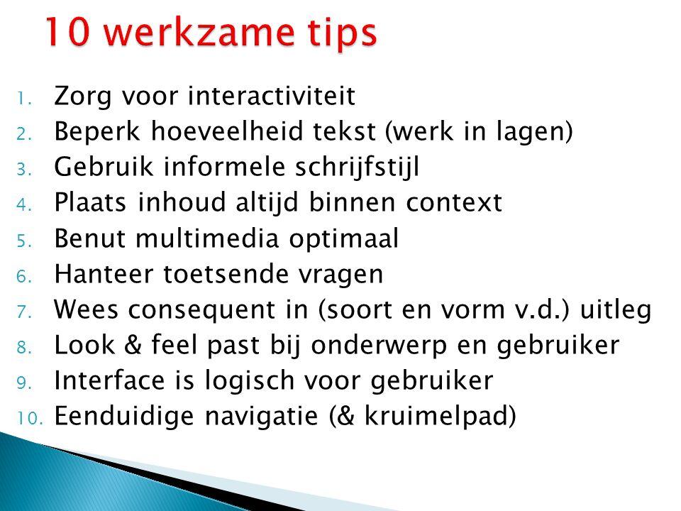 1. Zorg voor interactiviteit 2. Beperk hoeveelheid tekst (werk in lagen) 3. Gebruik informele schrijfstijl 4. Plaats inhoud altijd binnen context 5. B