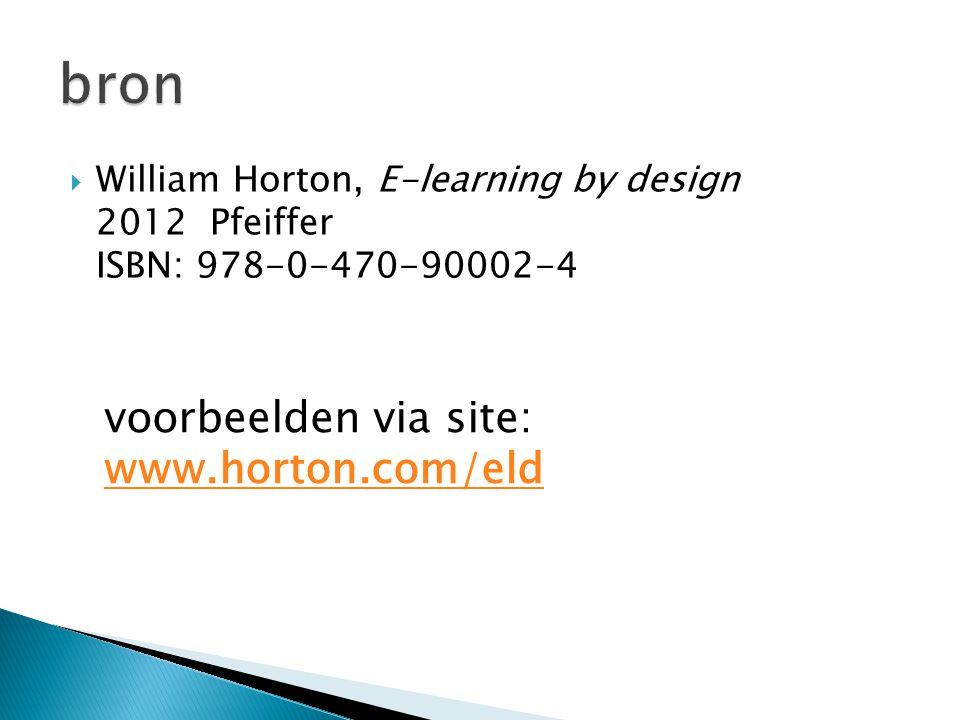  William Horton, E-learning by design 2012 Pfeiffer ISBN: 978-0-470-90002-4 voorbeelden via site: www.horton.com/eld www.horton.com/eld