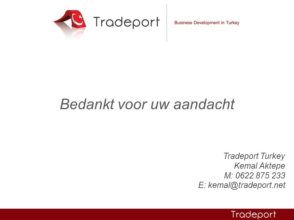 Tradeport Turkey Kemal Aktepe M: 0622 875 233 E: kemal@tradeport.net Bedankt voor uw aandacht