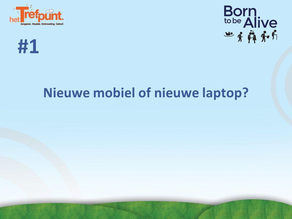 #1 Nieuwe mobiel of nieuwe laptop?