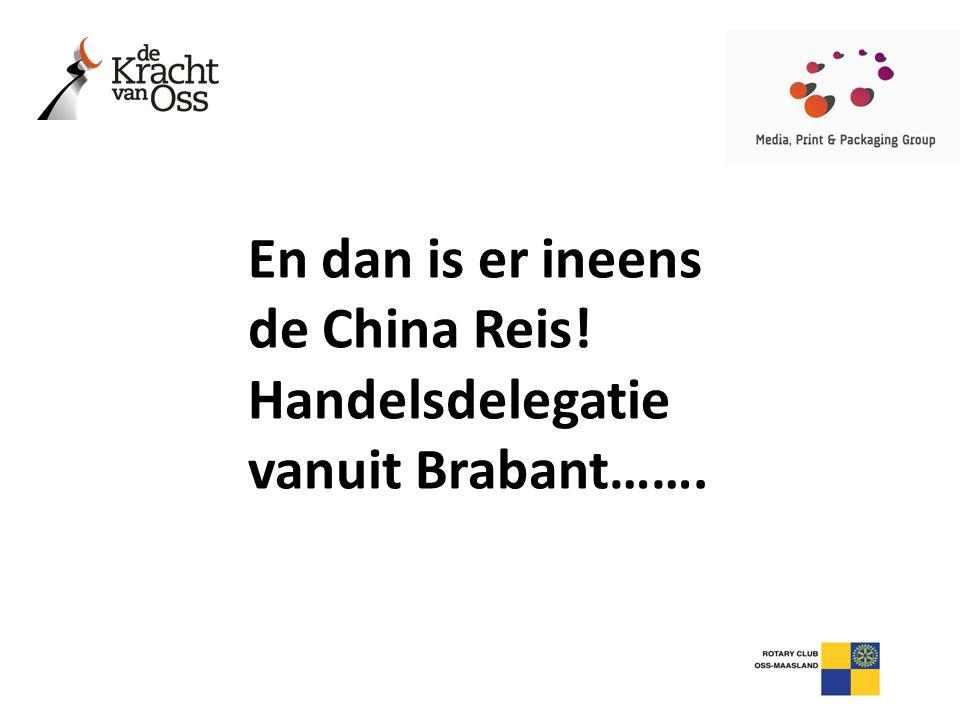 En dan is er ineens de China Reis! Handelsdelegatie vanuit Brabant…….