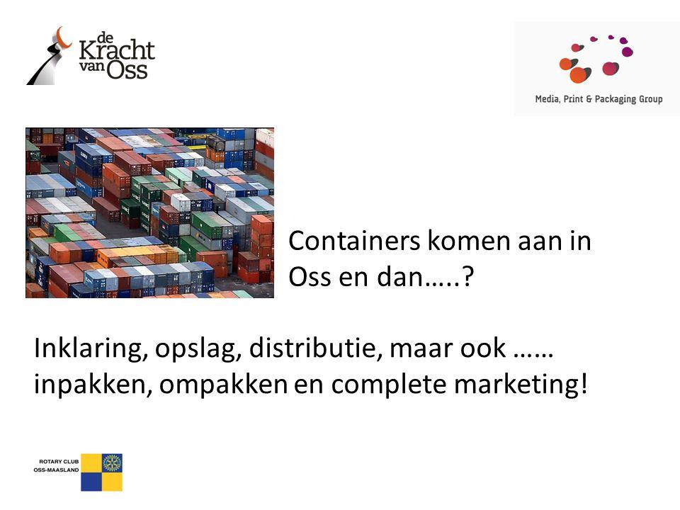 Containers komen aan in Oss en dan…..? Inklaring, opslag, distributie, maar ook …… inpakken, ompakken en complete marketing!