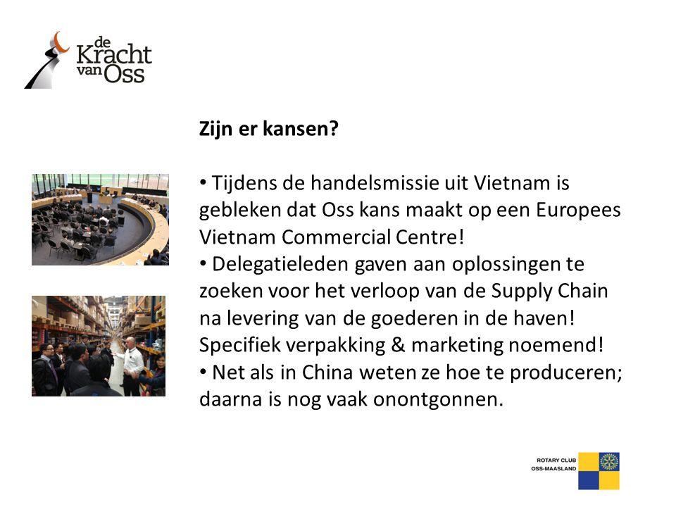 Zijn er kansen? • Tijdens de handelsmissie uit Vietnam is gebleken dat Oss kans maakt op een Europees Vietnam Commercial Centre! • Delegatieleden gave