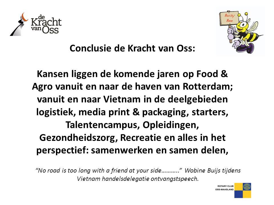 Conclusie de Kracht van Oss: Kansen liggen de komende jaren op Food & Agro vanuit en naar de haven van Rotterdam; vanuit en naar Vietnam in de deelgeb
