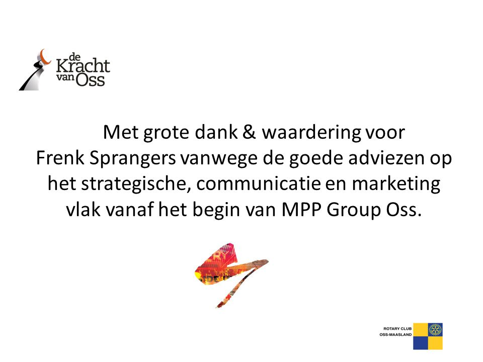 Met grote dank & waardering voor Frenk Sprangers vanwege de goede adviezen op het strategische, communicatie en marketing vlak vanaf het begin van MPP