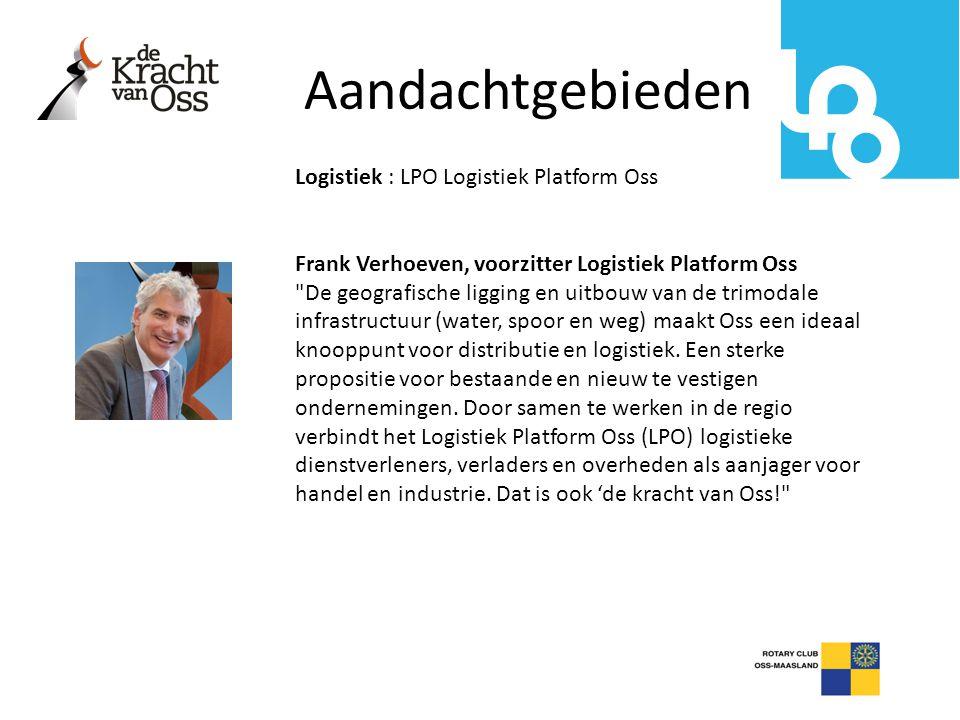 Aandachtgebieden Logistiek : LPO Logistiek Platform Oss Frank Verhoeven, voorzitter Logistiek Platform Oss