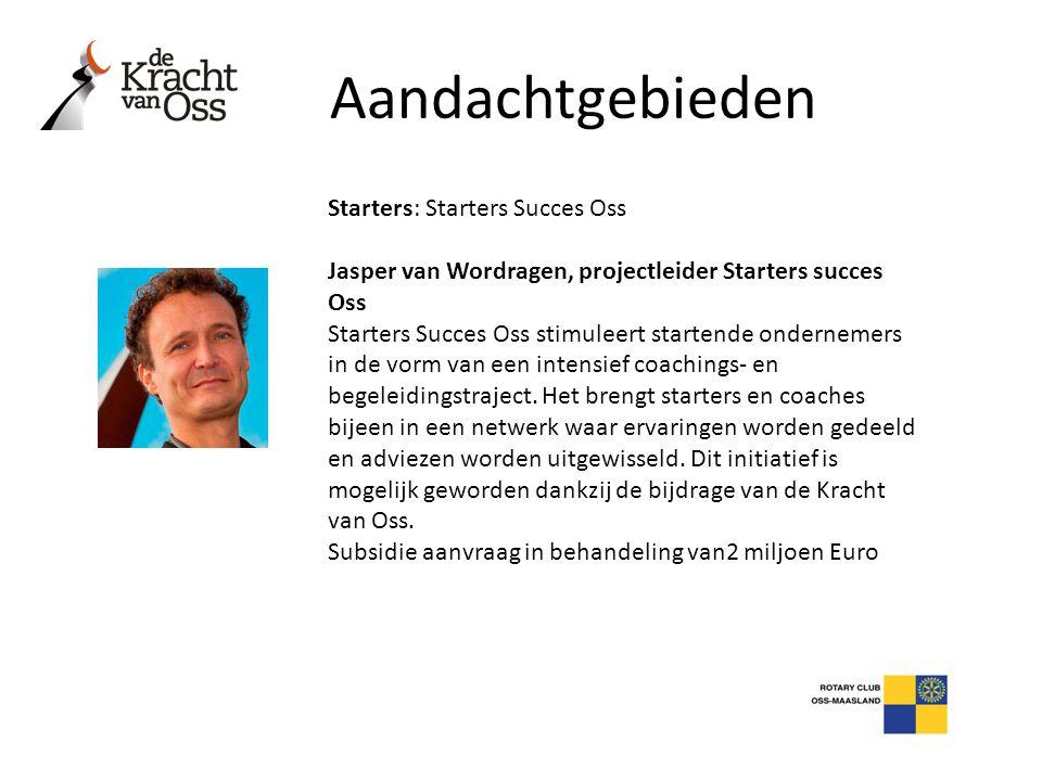 Aandachtgebieden Starters: Starters Succes Oss Jasper van Wordragen, projectleider Starters succes Oss Starters Succes Oss stimuleert startende ondern