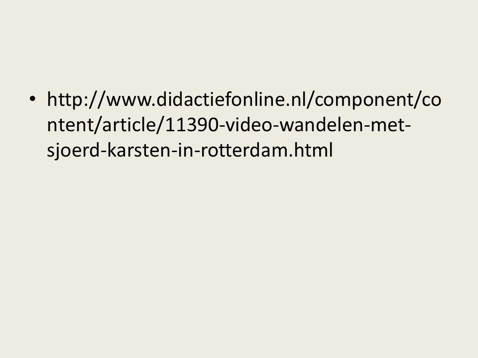 • http://www.didactiefonline.nl/component/co ntent/article/11390-video-wandelen-met- sjoerd-karsten-in-rotterdam.html