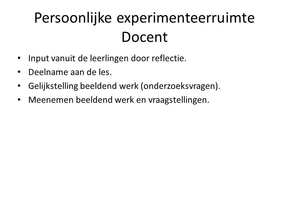 Persoonlijke experimenteerruimte Docent • Input vanuit de leerlingen door reflectie. • Deelname aan de les. • Gelijkstelling beeldend werk (onderzoeks