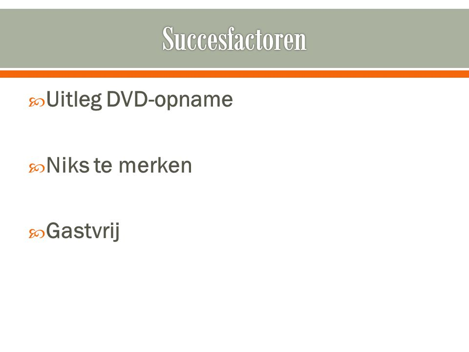  Uitleg DVD-opname  Niks te merken  Gastvrij