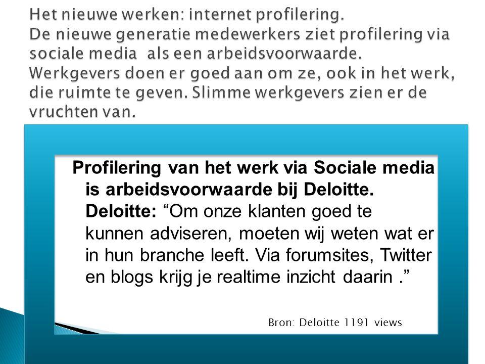 """Profilering van het werk via Sociale media is arbeidsvoorwaarde bij Deloitte. Deloitte: """"Om onze klanten goed te kunnen adviseren, moeten wij weten wa"""