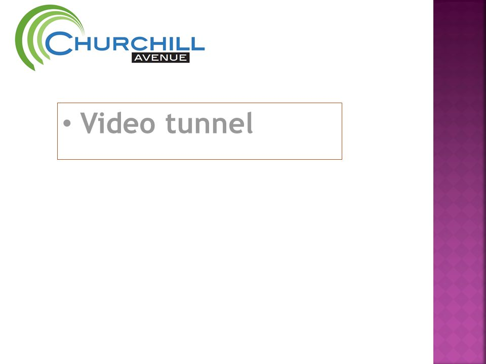 • Video tunnel
