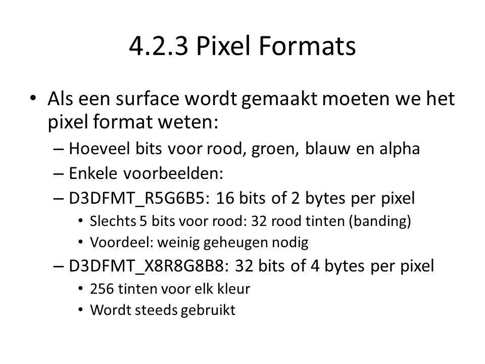 4.2.3 Pixel Formats • Als een surface wordt gemaakt moeten we het pixel format weten: – Hoeveel bits voor rood, groen, blauw en alpha – Enkele voorbee