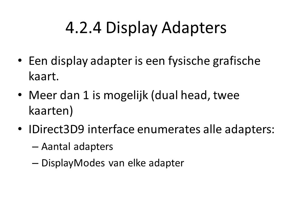 4.2.4 Display Adapters • Een display adapter is een fysische grafische kaart.
