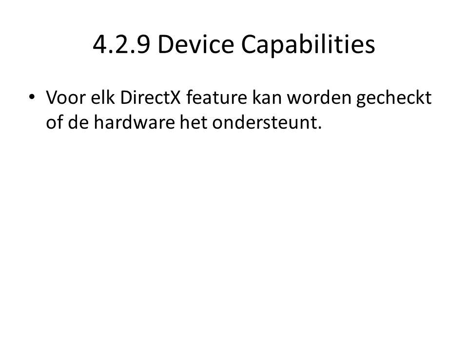 4.2.9 Device Capabilities • Voor elk DirectX feature kan worden gecheckt of de hardware het ondersteunt.