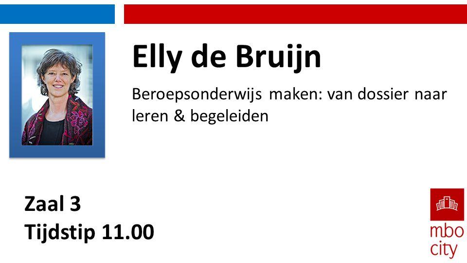 Zaal 3 Tijdstip 11.00 Beroepsonderwijs maken: van dossier naar leren & begeleiden Elly de Bruijn