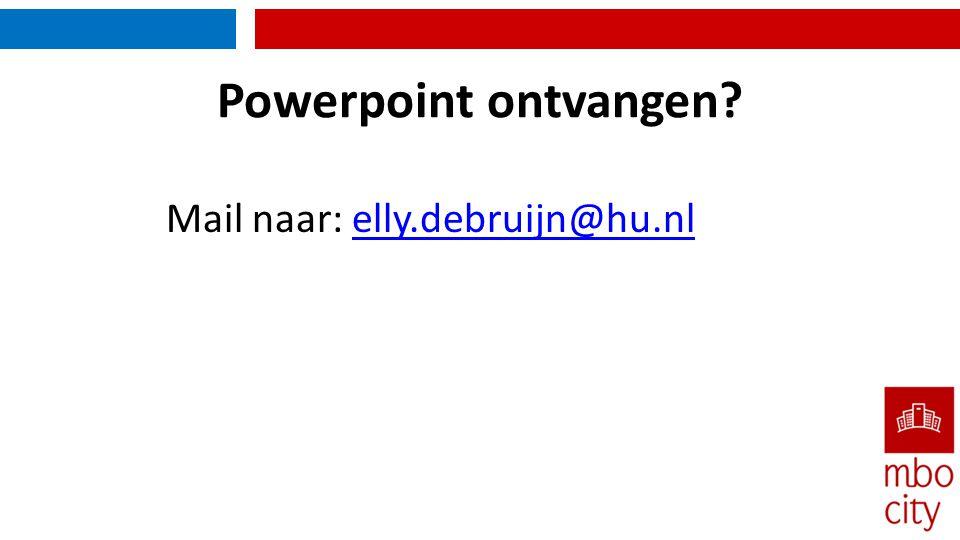 Powerpoint ontvangen? Mail naar: elly.debruijn@hu.nlelly.debruijn@hu.nl