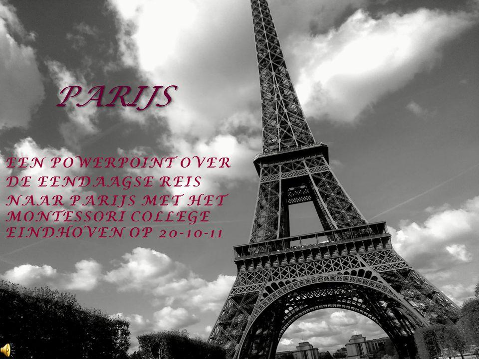 EEN POWERPOINT OVER DE EENDAAGSE REIS NAAR PARIJS MET HET MONTESSORI COLLEGE EINDHOVEN OP 20-10-11 PARIJS