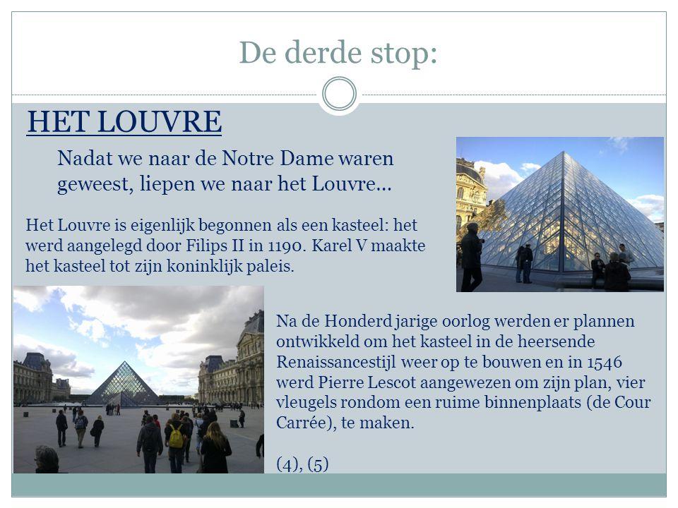De derde stop: HET LOUVRE Het Louvre is eigenlijk begonnen als een kasteel: het werd aangelegd door Filips II in 1190. Karel V maakte het kasteel tot