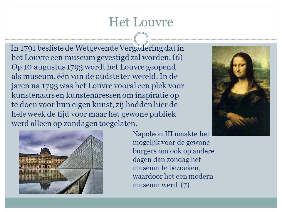Het Louvre In 1791 besliste de Wetgevende Vergadering dat in het Louvre een museum gevestigd zal worden. (6) Op 10 augustus 1793 wordt het Louvre geop
