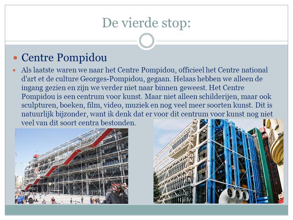De vierde stop:  Centre Pompidou  Als laatste waren we naar het Centre Pompidou, officieel het Centre national d'art et de culture Georges-Pompidou,