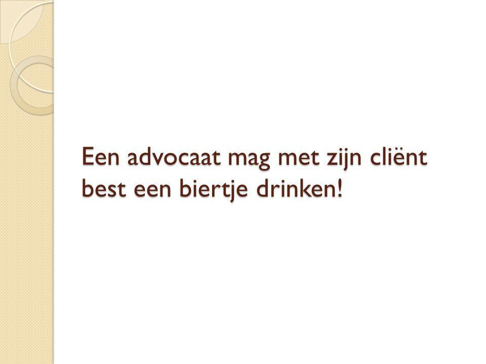 Een advocaat mag met zijn cliënt best een biertje drinken!