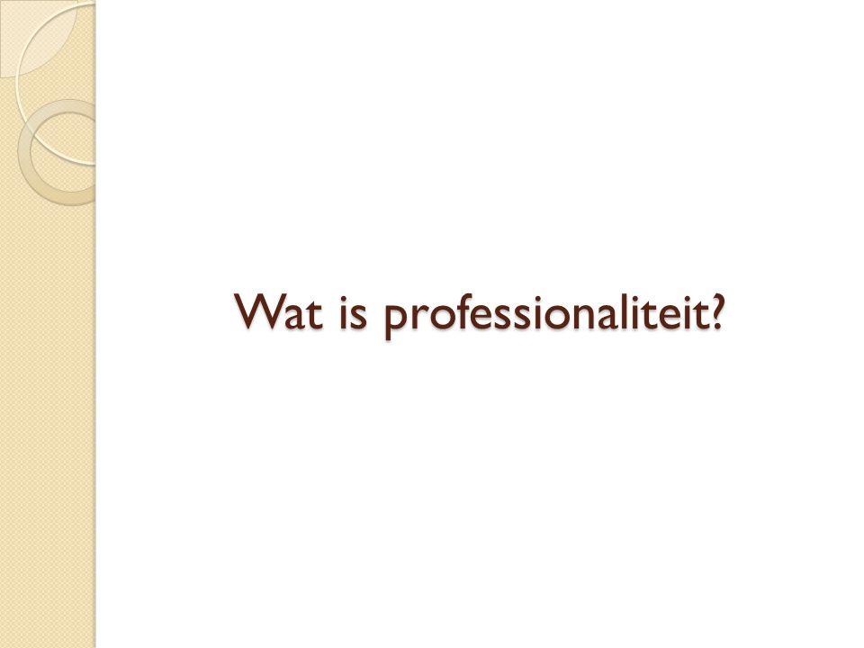 Definitie:  het deskundig, op een kwalitatief goede manier uitoefenen van een beroep door de beroepskracht