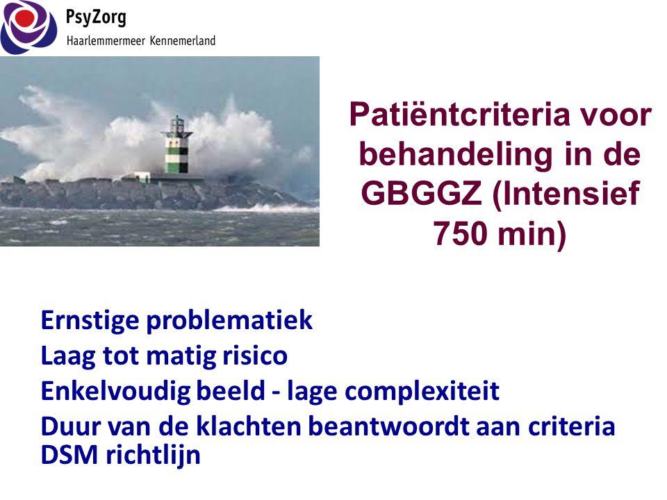 Patiëntcriteria voor behandeling in de GBGGZ (Intensief 750 min) Ernstige problematiek Laag tot matig risico Enkelvoudig beeld - lage complexiteit Duu