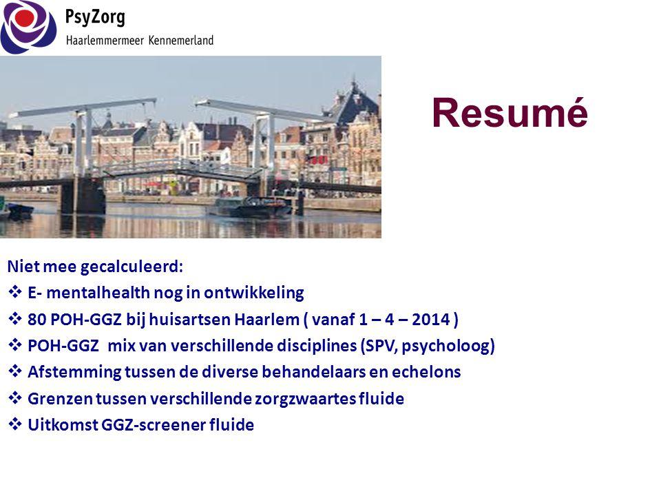 Niet mee gecalculeerd:  E- mentalhealth nog in ontwikkeling  80 POH-GGZ bij huisartsen Haarlem ( vanaf 1 – 4 – 2014 )  POH-GGZ mix van verschillend