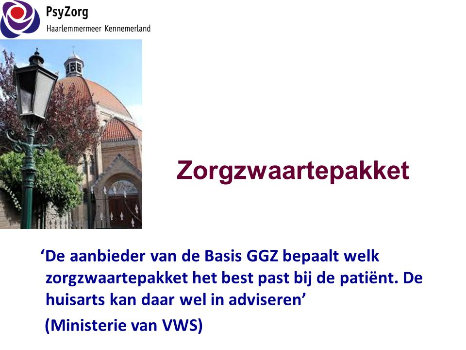 Zorgzwaartepakket 'De aanbieder van de Basis GGZ bepaalt welk zorgzwaartepakket het best past bij de patiënt. De huisarts kan daar wel in adviseren' (