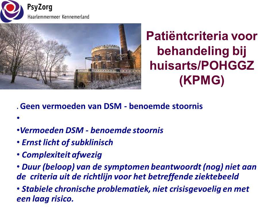 Patiëntcriteria voor behandeling bij huisarts/POHGGZ (KPMG). Geen vermoeden van DSM - benoemde stoornis • • Vermoeden DSM - benoemde stoornis • Ernst