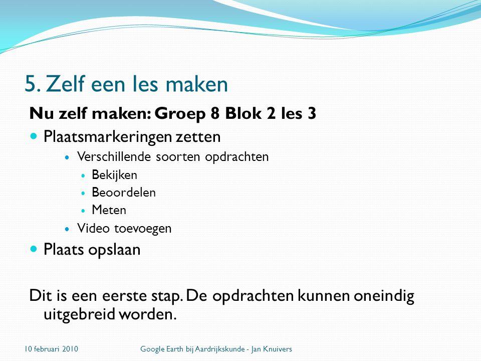 5. Zelf een les maken Nu zelf maken: Groep 8 Blok 2 les 3  Plaatsmarkeringen zetten  Verschillende soorten opdrachten  Bekijken  Beoordelen  Mete