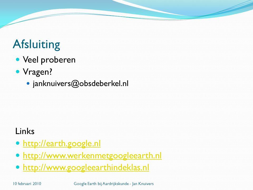 Afsluiting  Veel proberen  Vragen?  janknuivers@obsdeberkel.nl Links  http://earth.google.nl http://earth.google.nl  http://www.werkenmetgoogleea