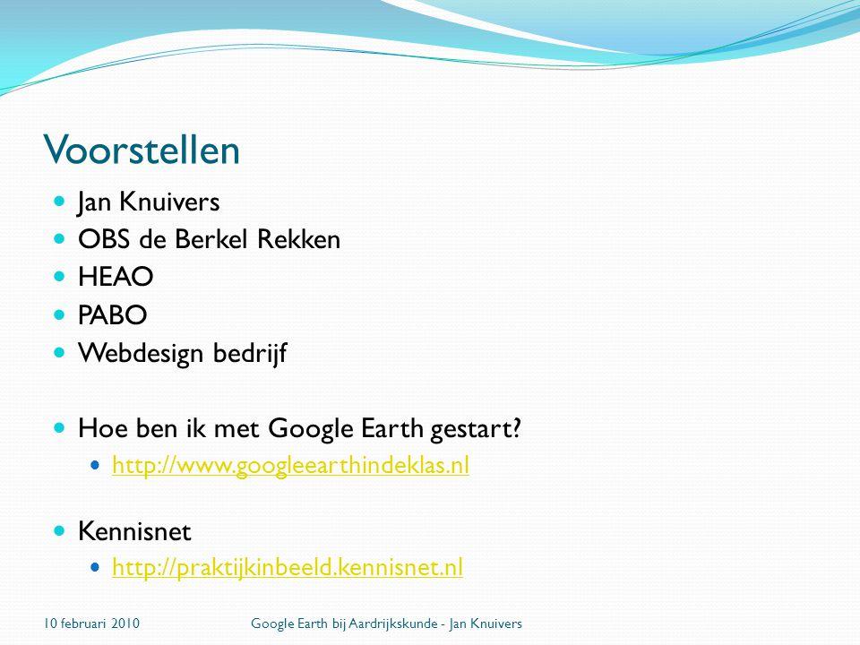 Voorstellen  Jan Knuivers  OBS de Berkel Rekken  HEAO  PABO  Webdesign bedrijf  Hoe ben ik met Google Earth gestart?  http://www.googleearthind