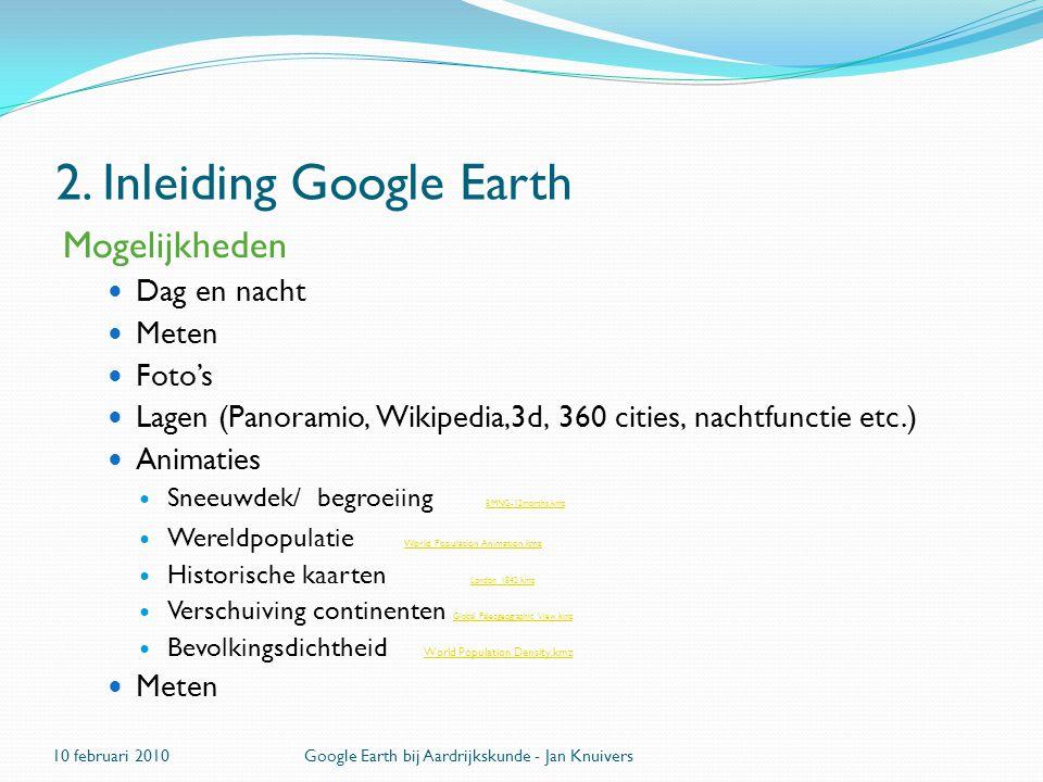 2. Inleiding Google Earth Mogelijkheden  Dag en nacht  Meten  Foto's  Lagen (Panoramio, Wikipedia,3d, 360 cities, nachtfunctie etc.)  Animaties 
