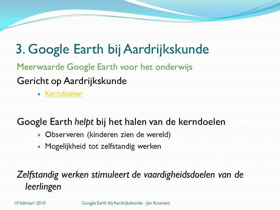 3. Google Earth bij Aardrijkskunde Meerwaarde Google Earth voor het onderwijs Gericht op Aardrijkskunde  Kerndoelen Kerndoelen Google Earth helpt bij