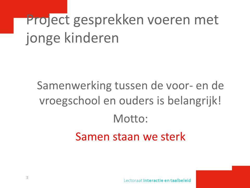 Lectoraat Interactie en taalbeleid Project gesprekken voeren met jonge kinderen Samenwerking tussen de voor- en de vroegschool en ouders is belangrijk.