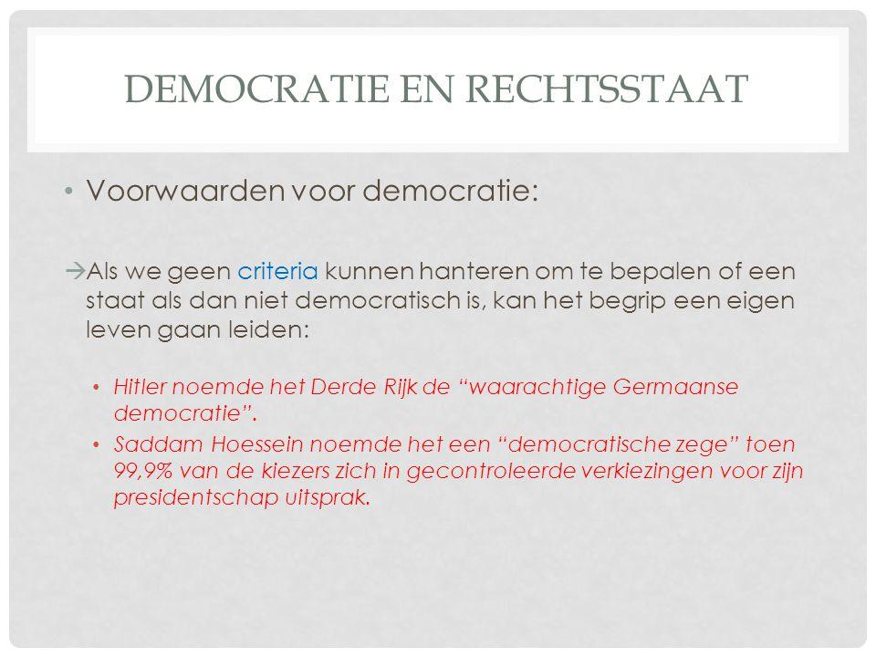 DEMOCRATIE EN RECHTSSTAAT • Voorwaarden voor democratie:  Als we geen criteria kunnen hanteren om te bepalen of een staat als dan niet democratisch is, kan het begrip een eigen leven gaan leiden: • Hitler noemde het Derde Rijk de waarachtige Germaanse democratie .