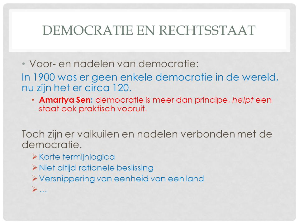 DEMOCRATIE EN RECHTSSTAAT • Voor- en nadelen van democratie: In 1900 was er geen enkele democratie in de wereld, nu zijn het er circa 120.