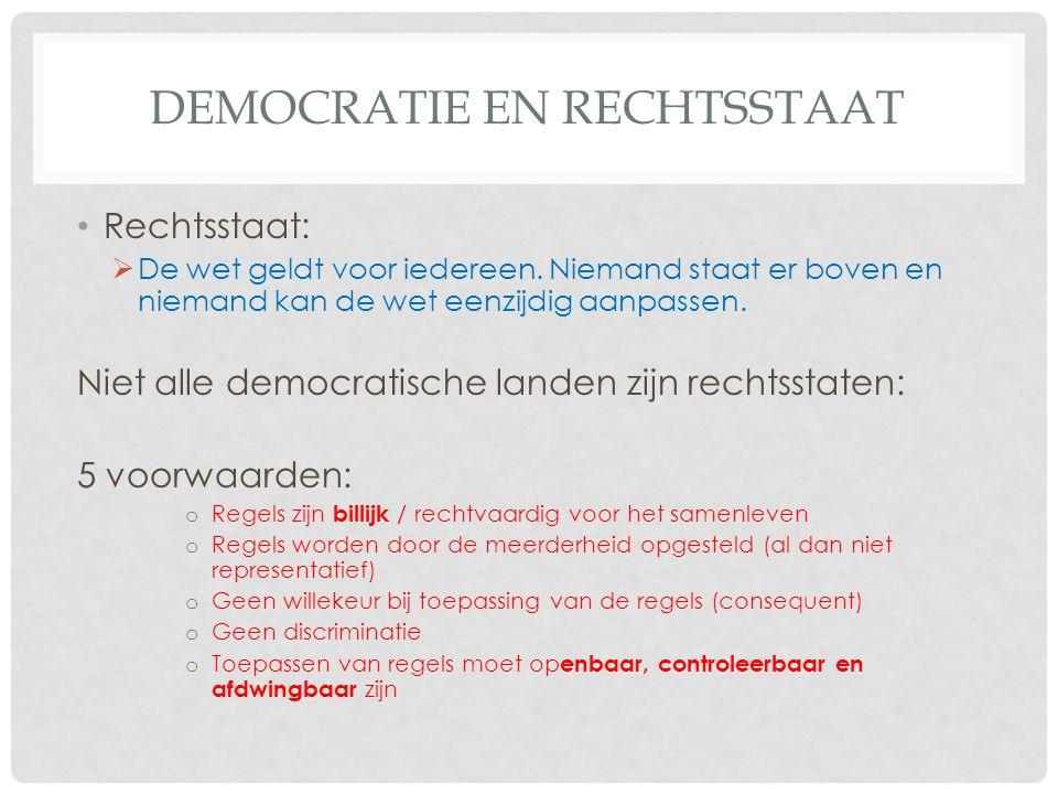 DEMOCRATIE EN RECHTSSTAAT • Rechtsstaat:  De wet geldt voor iedereen.