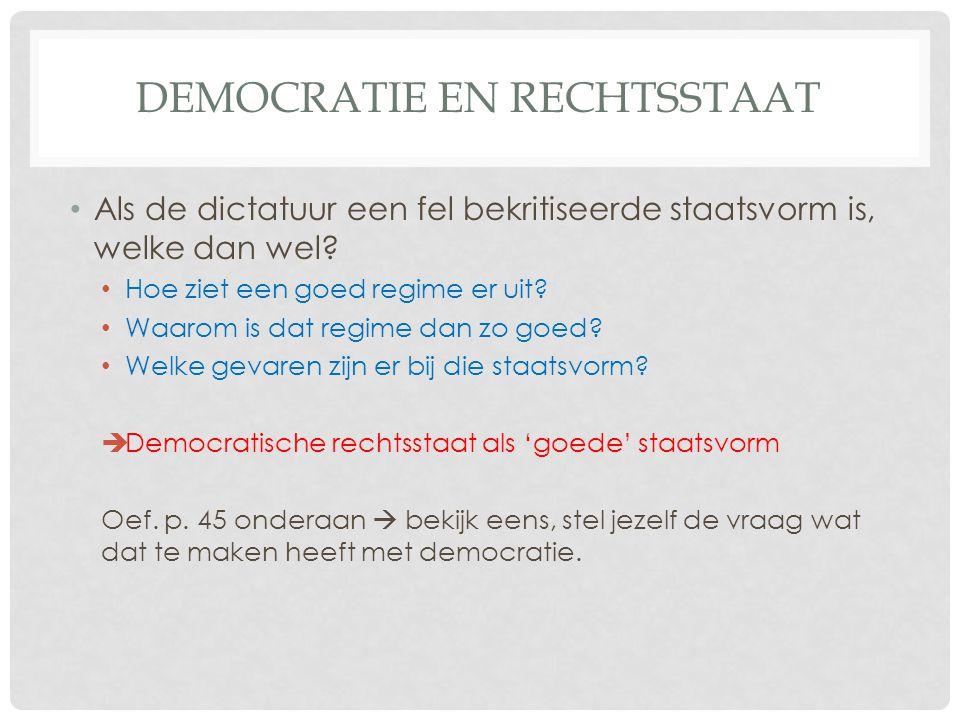 DEMOCRATIE EN RECHTSSTAAT • Als de dictatuur een fel bekritiseerde staatsvorm is, welke dan wel.