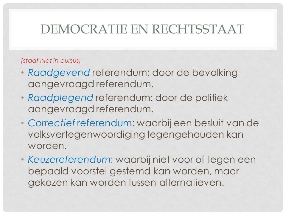 DEMOCRATIE EN RECHTSSTAAT (staat niet in cursus) • Raadgevend referendum: door de bevolking aangevraagd referendum.