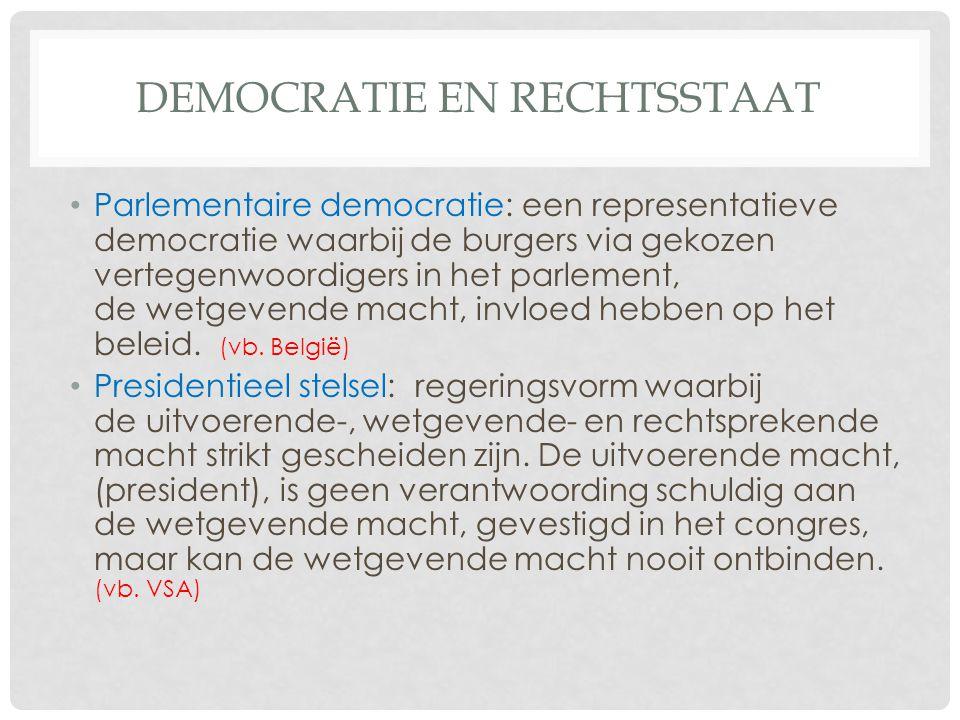 DEMOCRATIE EN RECHTSSTAAT • Parlementaire democratie: een representatieve democratie waarbij de burgers via gekozen vertegenwoordigers in het parlement, de wetgevende macht, invloed hebben op het beleid.