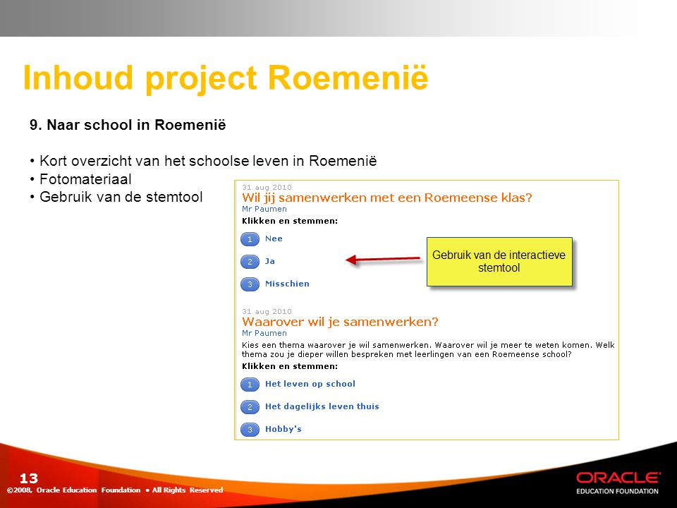 13 Inhoud project Roemenië ©2008, Oracle Education Foundation • All Rights Reserved 9.