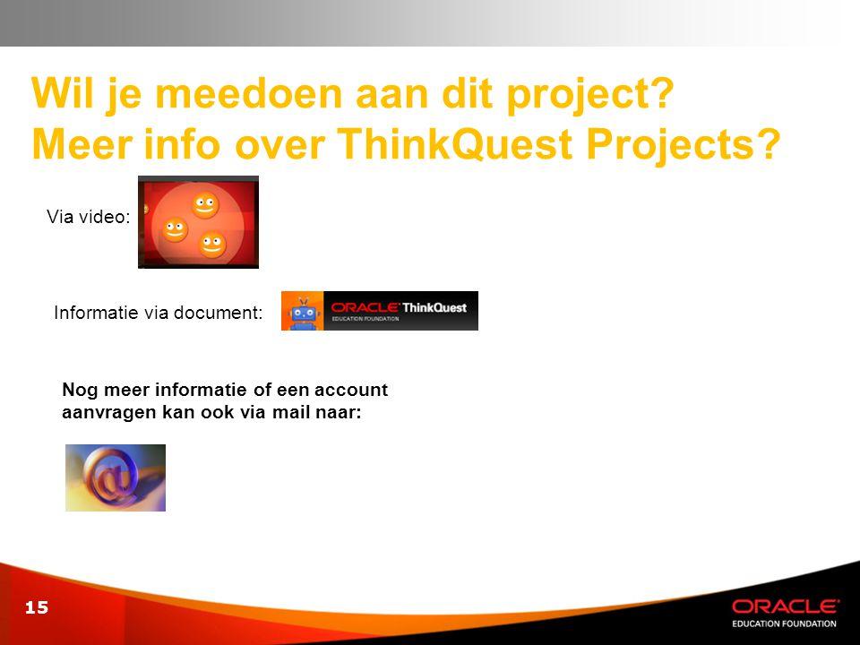 15 Wil je meedoen aan dit project? Meer info over ThinkQuest Projects? Via video: Informatie via document: Nog meer informatie of een account aanvrage